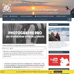 Vendre ses photos : les 5 étapes pour vivre de la photographie - Destination Reportage