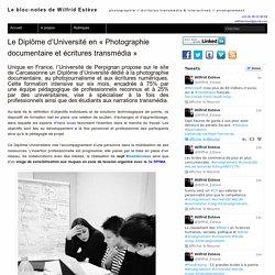 Le Diplôme d'Université en «Photographie documentaire et écritures transmédia» – Le bloc-notes de Wilfrid Estève