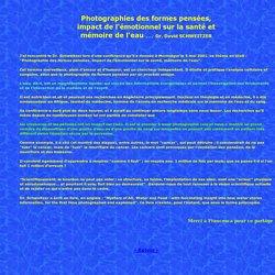 >Photographie des formes pensées, impact de l'émotionnel sur la santé, mémoire de l'eau ........................