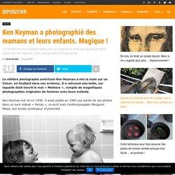 Ken Keyman a photographié des mamans et leurs enfants. Magique !