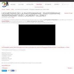 Les métiers de la Photographie : Photographe indépendant avec Laurent Villeret