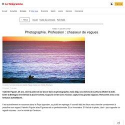Photographie. Profession : chasseur de vagues - Pont-l'Abbé - Le Télégramme