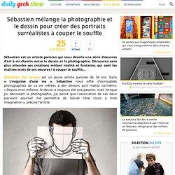 Sébastien mélange la photographie et le dessin pour créer des portraits surréalistes à couper le souffle