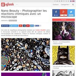 Nano Beauty – Photographier les réactions chimiques avec un microscope