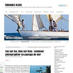 Ton sur ton, bleu sur bleu : comment photographier un paysage de mer - TENDANCE BLEUE