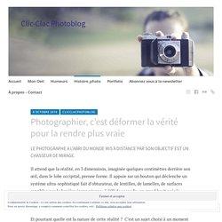 Photographier, c'est déformer la vérité pour la rendre plus vraie – Clic-Clac Photoblog