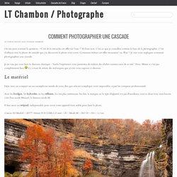 Tutorial photo : Comment photographier une cascadeLT Chambon / Photographe