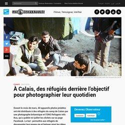 À Calais, des réfugiés derrière l'objectif pour photographier leur quotidien