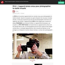 D3-U - L'appareil photo conçu pour photographier la réalité virtuelle