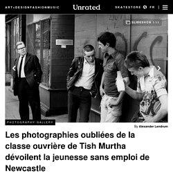 Les photographies oubliées de la classe ouvrière de Tish Murtha dévoilent la jeunesse sans emploi de Newcastle