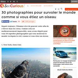 30 photographies pour survoler le monde comme si vous étiez un oiseau