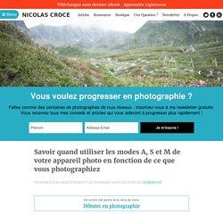 Savoir quand utiliser les modes A, S et M de votre appareil photo en fonction de ce que vous photographiez [Apprendre la photo] Nicolas Croce Photo