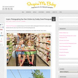 Inspire: Photographing Your Own Children by Chubby Cheek Photography :: Inspire Me Baby