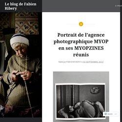 Portrait de l'agence photographique MYOP en ses MYOPZINES réunis – Le blog de Fabien Ribery
