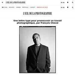 Une lettre type pour promouvoir un travail photographique, par François Cheval - L'Œil de la Photographie Magazine