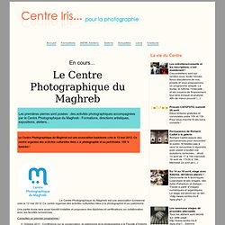 Ouverture prochaine du Centre Photographique du Maghreb - Centre Iris... pour la photographie