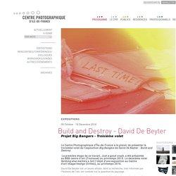 Build and destroy : David de Beyter au Centre Photographique d'Ile-de-France - Programme - Centre Photographique d'Ile-de-France
