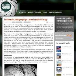 La démarche photographique : entre le sujet et l'image