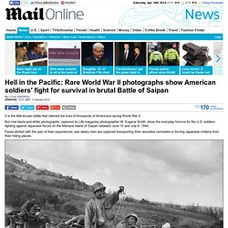 World War II photographs show American soldiers fight for survival in brutal Battle of Saipan | Mail Online