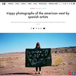 trippy photographs of the american west by spanish artists