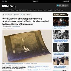World War One photographs by serving Australian nurse and wife of colonel unearthed by State Library of Queensland