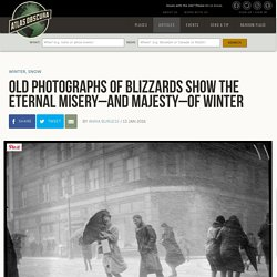 Old Photographs of Blizzards Show The Eternal Misery–And Majesty–of Winter