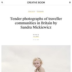 Tender photographs of traveller communities in Britain by Sandra Mickiewicz