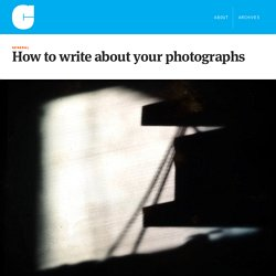 How to write about your photographs | Conscientious Photography Magazine