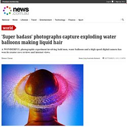 'Super badass' photographs capture exploding water balloons making liquid hair