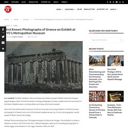 First Known Photographs of Greece on Exhibit at NYC's Metropolitan Museum - The Pappas Post