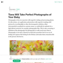 Tiana Will Take Perfect Photographs of Your Baby – tianacreation – Medium