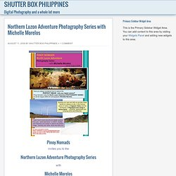 Northern Luzon Adventure Photography Series | Shutter Box Philippines :: Digital Photography and A Whole Lot More