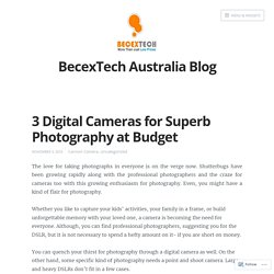 3 Digital Cameras for Superb Photography at Budget – BecexTech Australia Blog