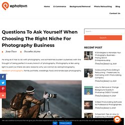 Photography Business: Questions to Ask When Choosing the Right Niche