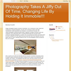 Photography Takes A Jiffy Out Of Time, Changing Life By Holding It Immobile!!!