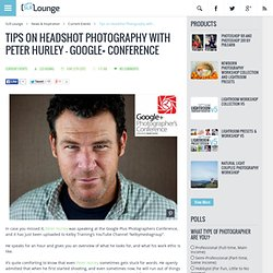 Tips on Headshot Photography with Peter Hurley - Google+ Conference tutorial