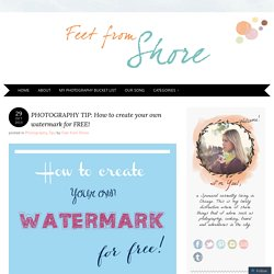 PHOTOGRAPHY TIP: How to create your own watermark for FREE!