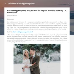 How wedding photography bring the class and elegance of wedding ceremony to its success