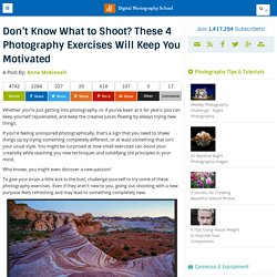 Don't Know What to Shoot? These 4 Photography Exercises Will Keep You Motivated