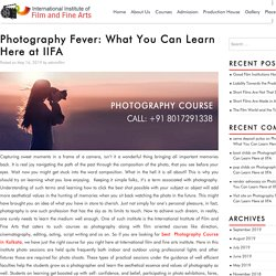 Photography Fever: What You Can Learn Here at IIFA - Film & Fine Arts is a great film Institute