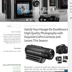 Satisfy Your Hunger for Excellence in High Quality Photography with Exquisite GoPro Cameras and Lenses This Season. – Goprobuyersguide