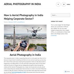 How is Aerial Photography in India Helping Corporate Sector?
