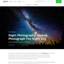 500px ISO » Beautiful Photography, Incredible StoriesHow To Photograph The Night Sky - 500px ISO