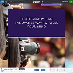 Photography – An Innovative Way to Relax Your Mind