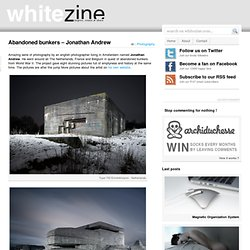 Abandoned bunkers – Jonathan Andrew « Whitezine | inspire Create and Share