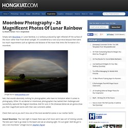 Moonbow Photography - 24 Magnificent Photos of Lunar Rainbow