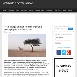 Hotel Indigo to host free smartphone photography masterclasses - Hospitality & Catering News