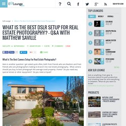 What Is The Best DSLR Setup For Real Estate Photography? - Q&A With Matthew Saville