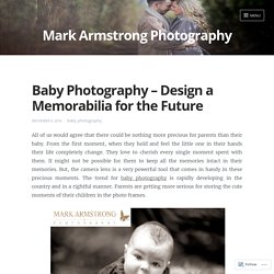 Baby Photography – Design a Memorabilia for the Future
