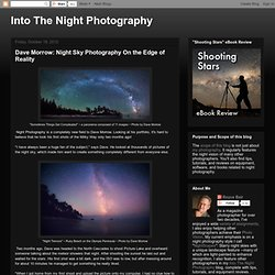 Dave Morrow: Night Sky Photography On the Edge of Reality